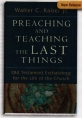 Preaching and Teaching the Last Things: Old Testament Eschatology fo the Life of the Church
